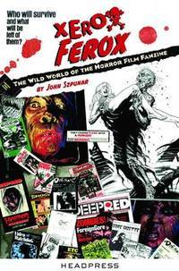 Xerox Ferox: The Wild World of the Horror Film Fanzine by  John Szpunar - Paperback - 2013 - from Silent Way Books (SKU: 024086)