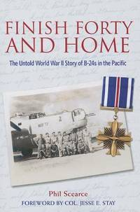 Finish Forty and Home: The Untold World War II Story of B-24s in the Pacific (Mayborn Literary Nonfiction Series)