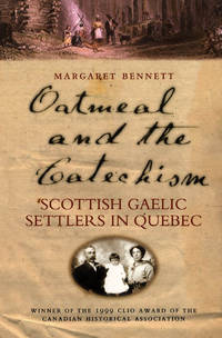 OATMEAL AND THE CATECHISM; Scottish Gaelic Settlers in Quebec