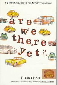 Are We There Yet?: A Parent's Guide to Fun Family Vacations