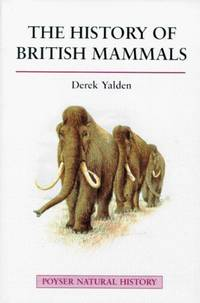 The History of British Mammals (A Volume in the Poyser Natural History Series)