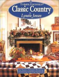 Thimbleberries Classic Country : Four Seasons of Lifestyle, Decorating,  Entertaining & Quilting Inspirations