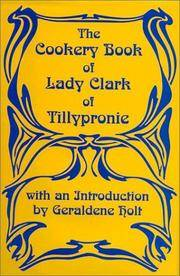The Cookery Book of Lady Clark of Tillypronie.
