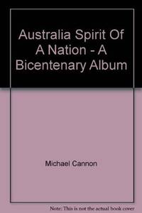 AUSTRALIA SPIRIT OF A NATION - A Bicentenary Album  - - - SPECIAL EDITION PUBLISHED FOR THE...
