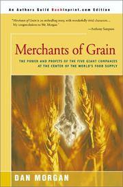 Merchants of Grain: The Power and Profits of the Five Giant Companies at the Center of the World's Food Supply by Morgan, Dan