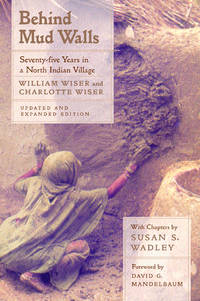 Behind Mud Walls � Seventy�Five Years in a North Indian Village Updated & Expanded Edition by  David G. (Foreward By)  Susan S./ Mandelbaum - Paperback - 2001 - from Revaluation Books (SKU: __0520227107)