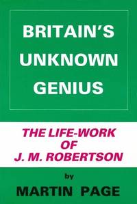 Britain's Unknown Genius: Introduction to the Life-work of John Mackinnon Robertson