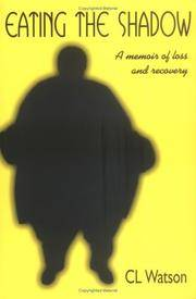 EATING THE SHADOW : A MEMOIR OF LOSS AND