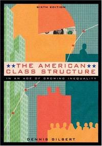 The American Class Structure in an Age of Growing Inequality by  Dennis Gilbert - from Better World Books  and Biblio.com