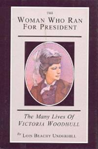 The Woman Who Ran For President: The Many Lives of Victoria Woodhull