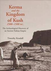 Kerma and the Kingdom of Kush, 2500-1500 B.C.: The Archaeological Discovery of an Ancient Nubian...