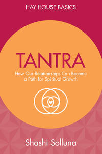 TANTRA: How Our Relationships Can Become A Path For Spiritual Growth (Hay House Basics)