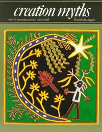 CREATION MYTHS : Man's Introduction to the World