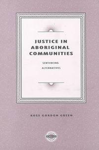Justice in Aboriginal Communities: Sentencing Alternatives