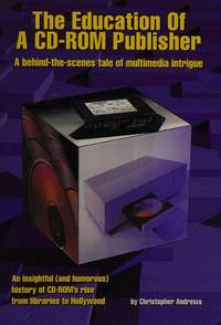 The Education of a CD-ROM Publisher: A Behind-the-Scenes Tale of Multimedia Intrigue
