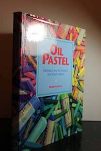 Oil Pastel: Materials and Techniques for Today's Artist