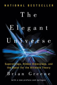 The Elegant Universe: Superstrings, Hidden Dimensions, and the Quest for the Ultimate Theory by Brian Greene - Paperback - 2010-08-03 - from Books Express and Biblio.com