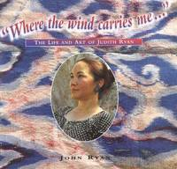 """Where the wind carries me..."" The Life and Art of Judith Ryan"