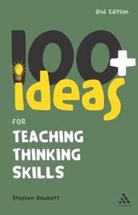 100+ Ideas for Teaching Thinking Skills (100+ Ideas) (Continuum One Hundred) (Continuum One Hundreds)