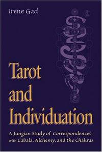 Tarot and Individuation: A Jungian Study of Correspondences with Cabala, Alchemy, and the Chakras by Irene Gad - Paperback - 2004-08-01 - from Ergodebooks and Biblio.com