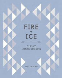 Fire and Ice: Classic Nordic Cooking: A Cookbook