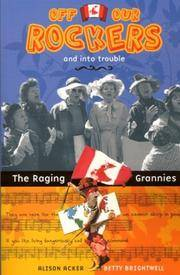 Off Our Rockers and into Trouble: The Raging Grannies by Acker, Alison