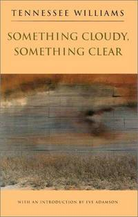 Something Cloudy, Something Clear. With an Introduction by Eve Adamson by  Tennessee Williams - Hardcover - c1995 - from J. Lawton, Booksellers (SKU: 018335)