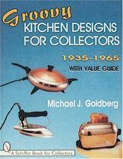 Groovy Kitchen Designs for Collectors 1935-1965 (Schiffer Book for Collectors)