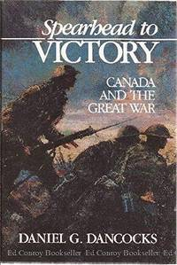 Spearhead to Victory: Canada and the Great War