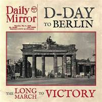 D-Day to Berlin: The Long March to Victory