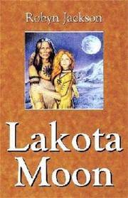Lakota Moon by Robyn Jackson - Paperback - 2003-12 - from Ergodebooks (SKU: SONG0974475106)