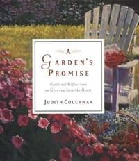 A Garden's Promise  Spiritual Reflections on Growing from the Heart