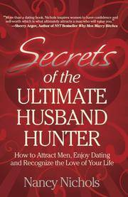 Secrets of the Ultimate Husband Hunter: How to Attract Men, Enjoy Dating and Recognize the Love...