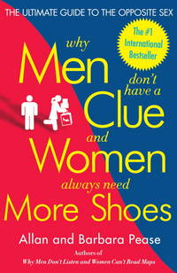 Why Men Don't Have a Clue and Women Always Need More Shoes: The Ultimate Guide to the...