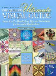 image of The Quilter's Ultimate Visual Guide: From A to Z-Hundreds of Tips and Techniques for Successful Quiltmaking (A Rodale Quilt Book)