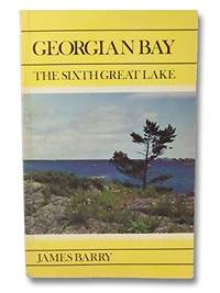 Georgian Bay - The Sixth Great Lake by  James Barry - Paperback - Revised - 1978 - from G W Jackson and Biblio.com