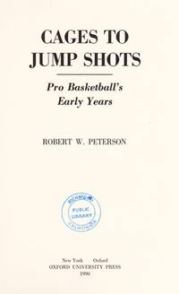 CAGES TO JUMP SHOTS: Pro Basketball's Early Years