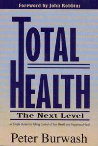 TOTAL HEALTH: The Next Level--A Simple Guide For Taking Control Of Your Health & Happiness Now