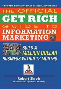 Official Get Rich Guide to Information Marketing: Build a Million Dollar Business Within 12 Months by  Dan S. [Introduction]  Robert; Kennedy - Paperback - 2011-05-01 - from Hilltop Book Shop and Biblio.com