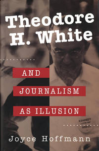 Theodore H. White and Journalism as Illusion