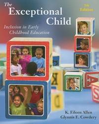 The Exceptional Child: Inclusion in Early Childhood Education (PSY 683 Psychology of the...