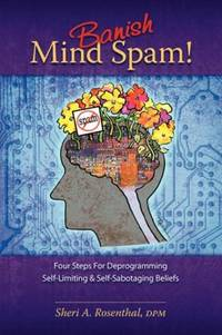 Banish Mind Spam! Four Steps For Deprogramming Self-Limiting and Self-Sabotaging Beliefs by  Sheri A Rosenthal - Paperback - from ShopBookShip and Biblio.com