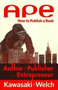 APE: Author, Publisher, Entrepreneur-How to Publish a Book [Paperback] Kawasaki, Guy and Welch,...
