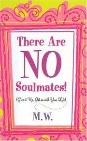 There Are NO Soulmates: Give it Up, Get on with Your Life