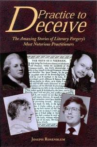 Practice to Deceive: The Amazing Stories of Literary Forgery's Most Notorious Practitioners