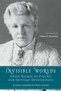 INVISIBLE WORLDS: Annie Besant On Psychic & Spiritual Development
