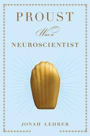 Proust Was a Neuroscientist by  Jonah Lehrer - Hardcover - 2nd prt. - 2007 - from Abacus Bookshop and Biblio.com