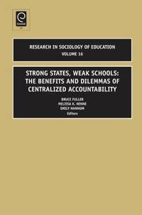 Strong States, Weak Schools: The Benefits and Dilemmas of Centralized Accountability (Research in...