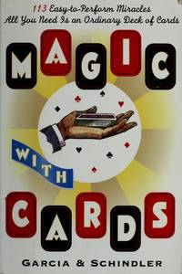 Magic with cards : 113 easy-to-perform miracles with an ordinary deck of cards