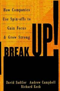 Breakup!: How Companies Use Spin-Offs to Gain Focus and Grow Strong